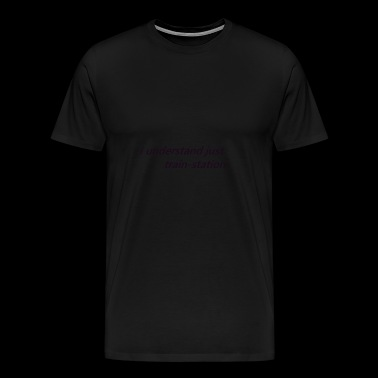 i understand just train-station - Männer Premium T-Shirt