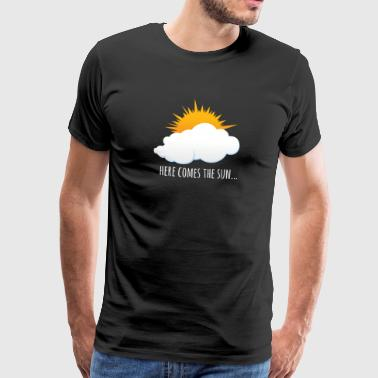 Here Comes The Sun - T-shirt Premium Homme
