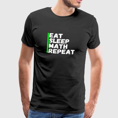 Eat Sleep Math Gentag gave - Herre premium T-shirt