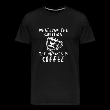 The Answer is Coffee - kaffee - barista - Männer Premium T-Shirt