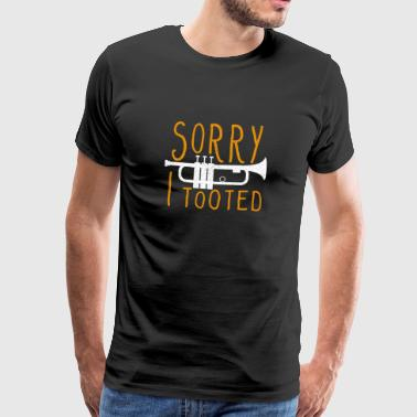 Trumpet Player Sorry I tooted - Premium-T-shirt herr