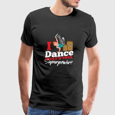I Dance Whats Your Superpower - Men's Premium T-Shirt