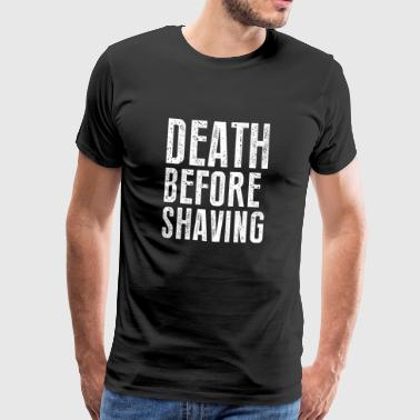Funny Beard Tshirt - Death Before Shaving - Men's Premium T-Shirt