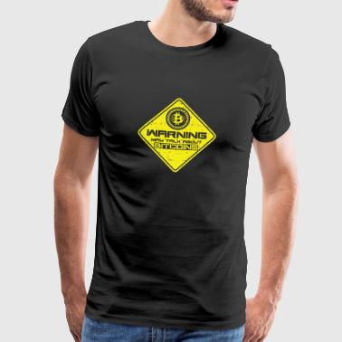 Warning May Talk About Bitcoins Funny Crypto - Men's Premium T-Shirt