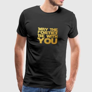May the Forties Be With You 40th Birthday Gift - Men's Premium T-Shirt