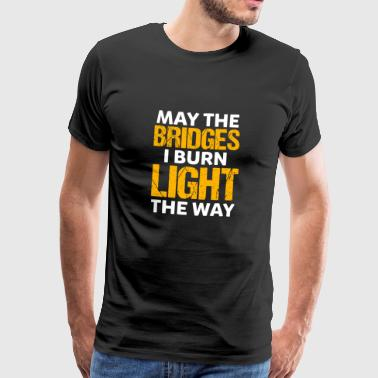 May the bridges I light - gift - Men's Premium T-Shirt