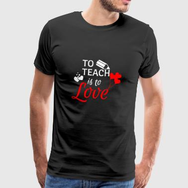 Teaching is loving - teachers shirt - Men's Premium T-Shirt