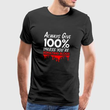 Altid give 100% gave - Funny Shirt - Herre premium T-shirt