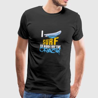 I'm surf surfing gift to burn off crazy - Men's Premium T-Shirt