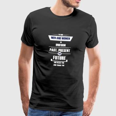 TO OUR MEN AND WOMEN IN UNIFORM - Men's Premium T-Shirt