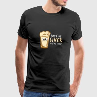 Shut up Liver - Beer Shirt - Gift - Männer Premium T-Shirt