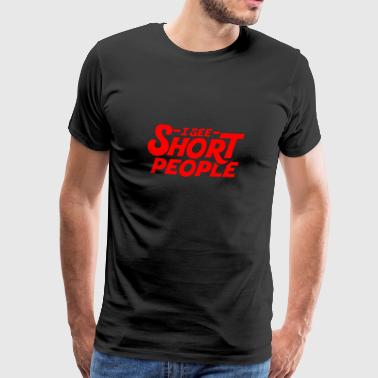 I see short people - red - Men's Premium T-Shirt