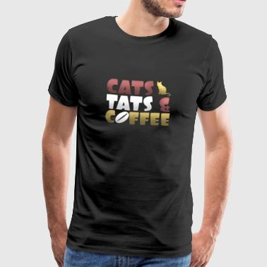 Cats Tats and Coffee - Mannen Premium T-shirt