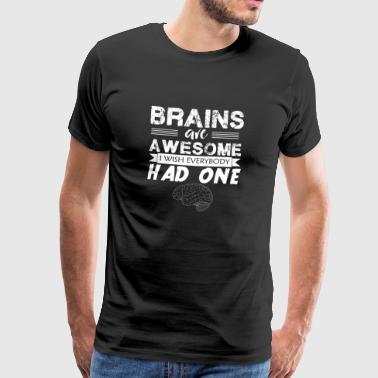 Brains are awesome. I wish everyone had one - Men's Premium T-Shirt