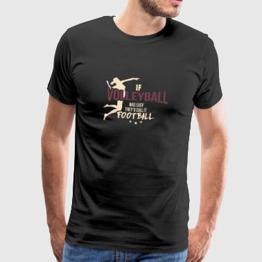 If Volleyball Was Easy They'd Call It Football - Männer Premium T-Shirt