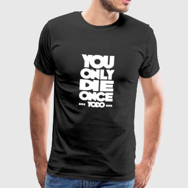 You Only Die Once Yodo Funny Yolo Hater Verklaring - Mannen Premium T-shirt