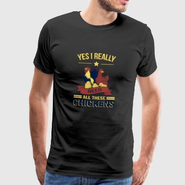 I Need All These Chickens T-shirt - Männer Premium T-Shirt
