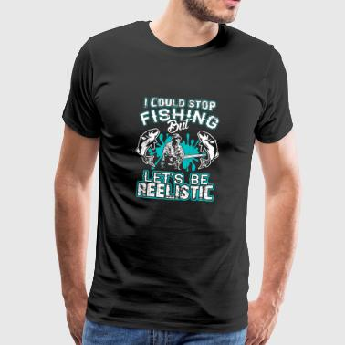 Funny I Could Stop Fishing but be Reelistic - Männer Premium T-Shirt
