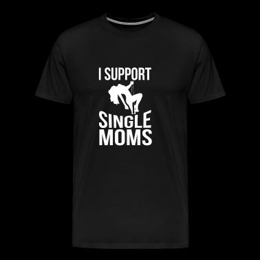 I support single moms - party, gift sayings - Men's Premium T-Shirt