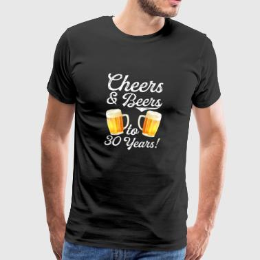 Cheers And Beers à mes 30 ans - T-shirt Premium Homme