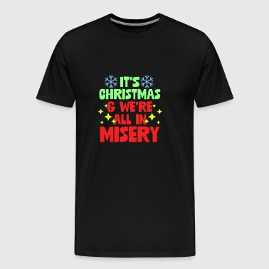 It's Christmas And We're All In Misery Anti Xmas - Men's Premium T-Shirt