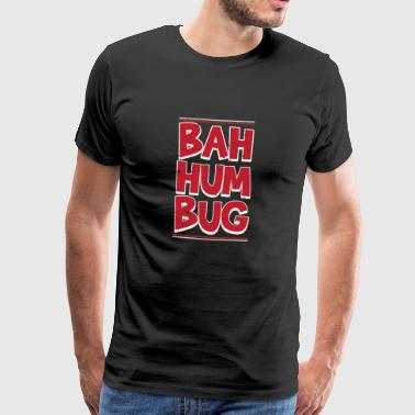 Bah Humbug Distressed Hate Grumpy Scrooge Grouch - Men's Premium T-Shirt