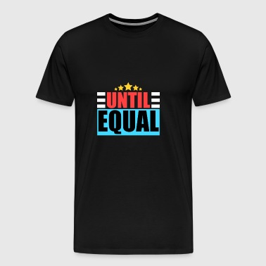 All are equal / until all are equal / gift - Men's Premium T-Shirt