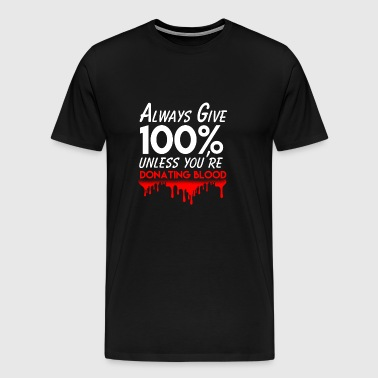 Always give 100% gift - funny shirt - Men's Premium T-Shirt