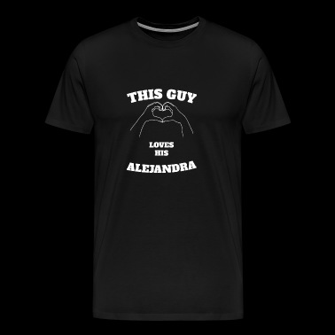 This Guy Loves His Alejandra Valentine Day Gift - Men's Premium T-Shirt