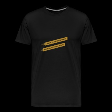 RUN AND BECOME. BECOME AND RUN - Männer Premium T-Shirt