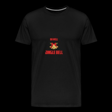 OH WELL JINGLE BELL - Men's Premium T-Shirt