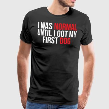 I Was Normal Funny My First Dog T-Shirt - Men's Premium T-Shirt