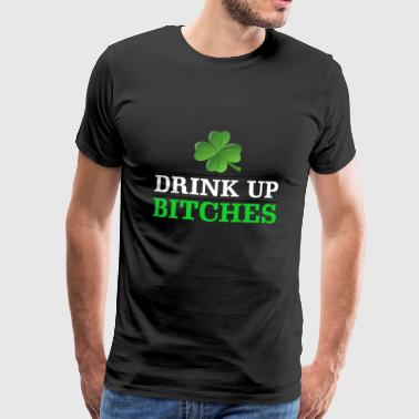 Drink up bitches funny St. Patricks day shirt - Men's Premium T-Shirt