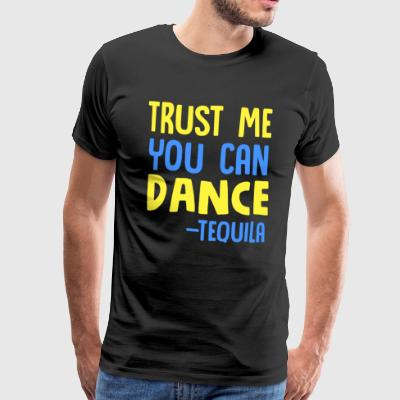 Trust Me You Can Dance - Tequila Partying - Men's Premium T-Shirt
