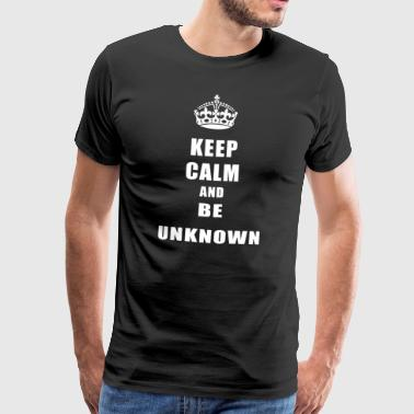 Unknown Rivals Keep Calm and be unknown - Men's Premium T-Shirt