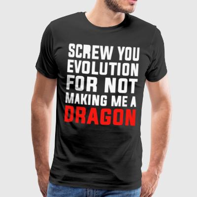 Screw you evolution for not making me a Dragon - Men's Premium T-Shirt