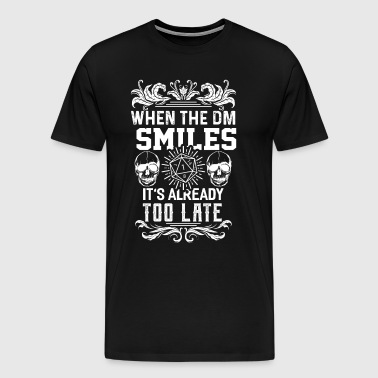 When the DM smiles it's already too late - Männer Premium T-Shirt