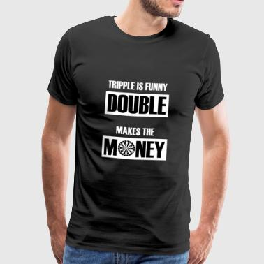 Tripple Is Funny Double Makes Money Darts Gift - Men's Premium T-Shirt