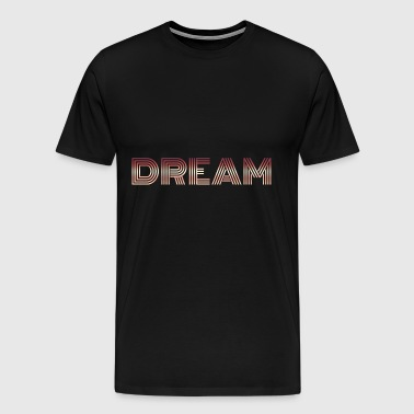 Dream dream dream - Men's Premium T-Shirt