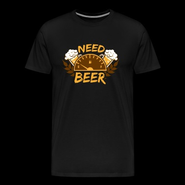 Need Beer Beer is needed - Men's Premium T-Shirt