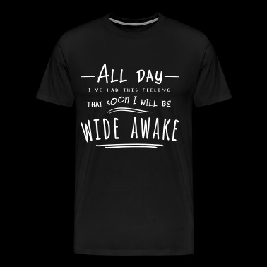 All day awake will be funny cool gift - Men's Premium T-Shirt