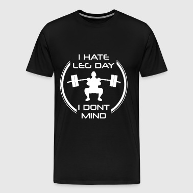 I hate leg exercise gym weight training sport train - Men's Premium T-Shirt