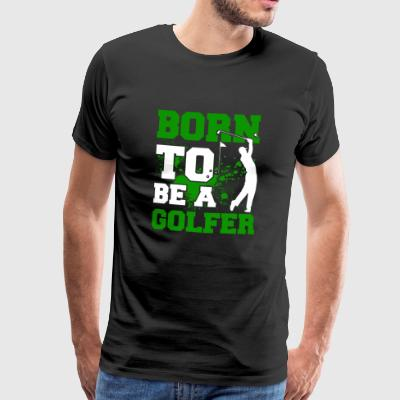 Born to be a Golfers Golf Gift - Men's Premium T-Shirt