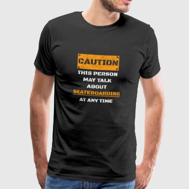 CAUTION WARNING TALK ABOUT HOBBY Skateboarding - Men's Premium T-Shirt