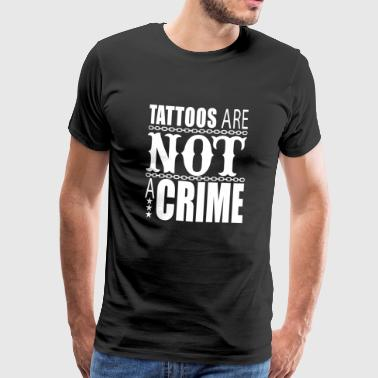 Tattoos are not a crime, tattoo, tattoo - Men's Premium T-Shirt
