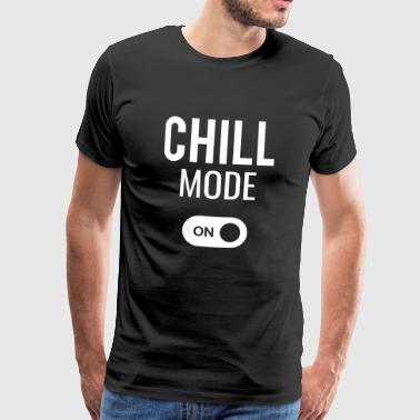 CHILL Mode ON - the ideal gift - Men's Premium T-Shirt