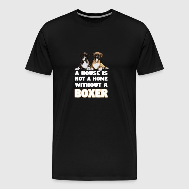 Boxer Dog A House is not Home - Men's Premium T-Shirt