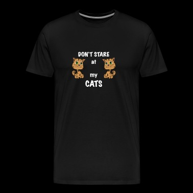 Do not Stare At My Cats. Do not look at mine - Men's Premium T-Shirt