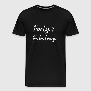 Forty and Fabulous - Men's Premium T-Shirt