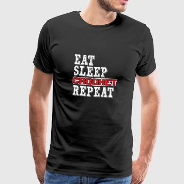 Eat Sleep Crochet Repeat - Camiseta premium hombre